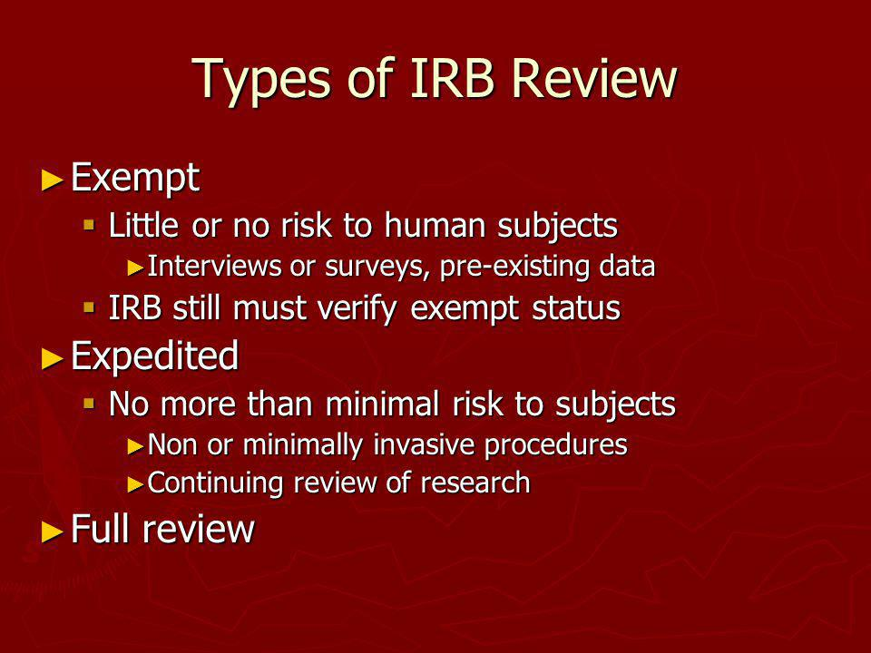 Types of IRB Review Exempt Expedited Full review