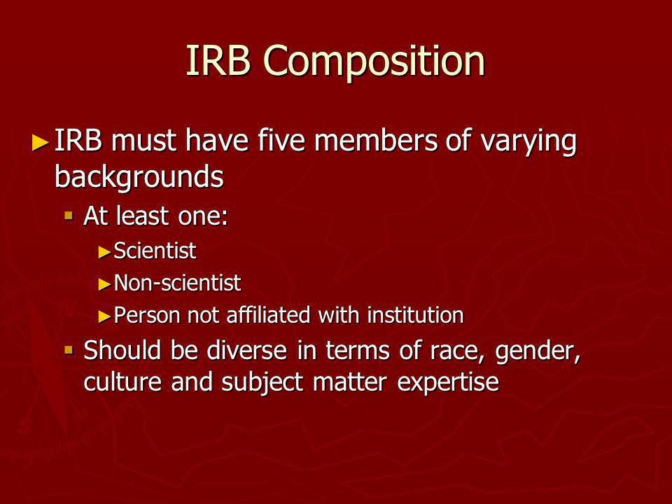 IRB Composition IRB must have five members of varying backgrounds