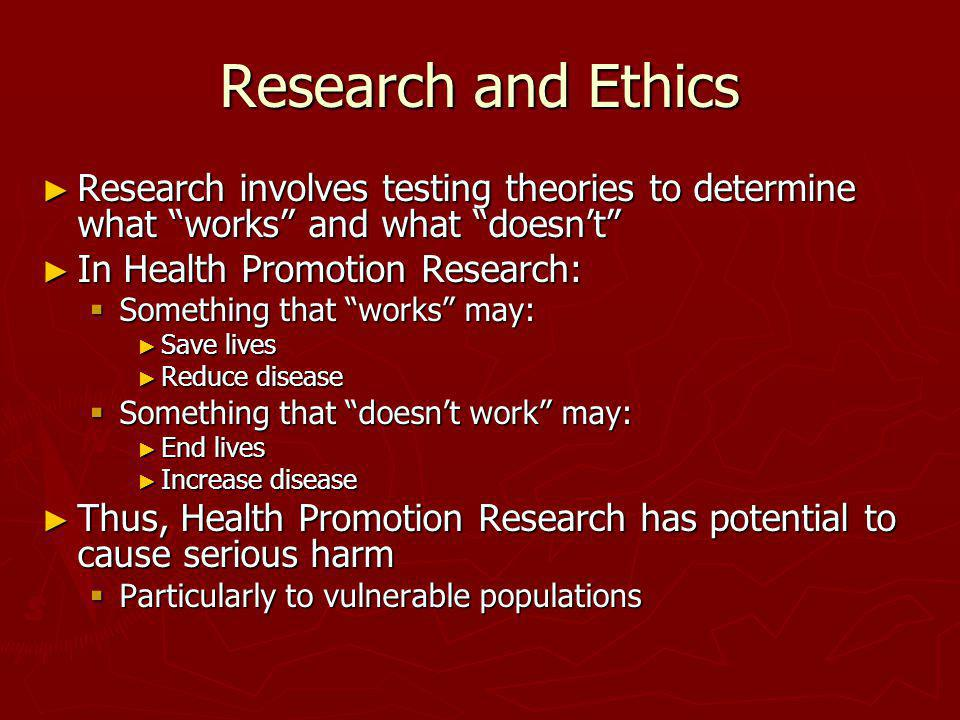 Research and Ethics Research involves testing theories to determine what works and what doesn't