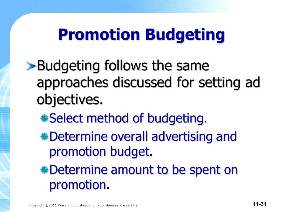 Promotion Budgeting Budgeting follows the same approaches discussed for setting ad objectives. Select method of budgeting.