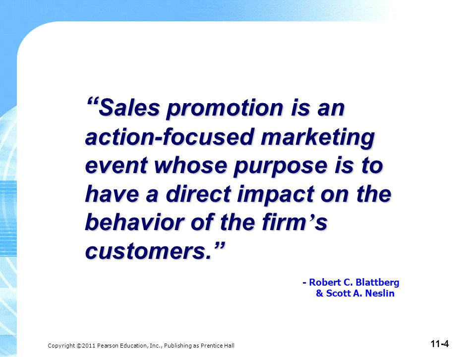 Sales promotion is an action-focused marketing event whose purpose is to have a direct impact on the behavior of the firm's customers.