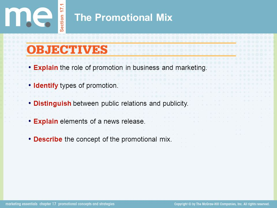 The Promotional Mix Section 17.1. Explain the role of promotion in business and marketing. Identify types of promotion.