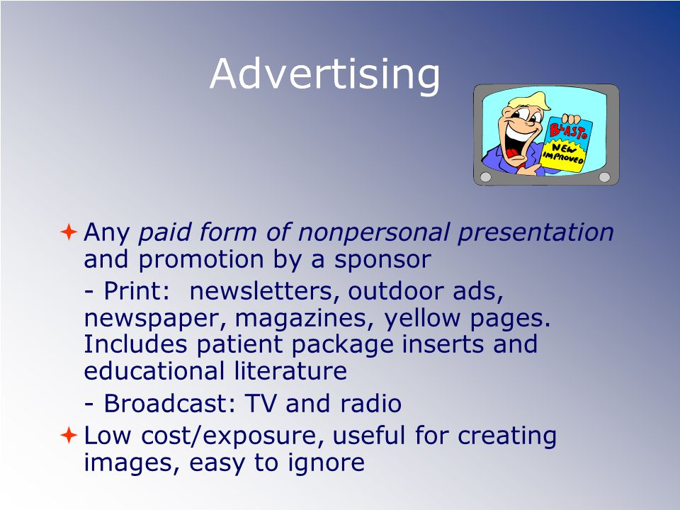 Advertising Any paid form of nonpersonal presentation and promotion by a sponsor.