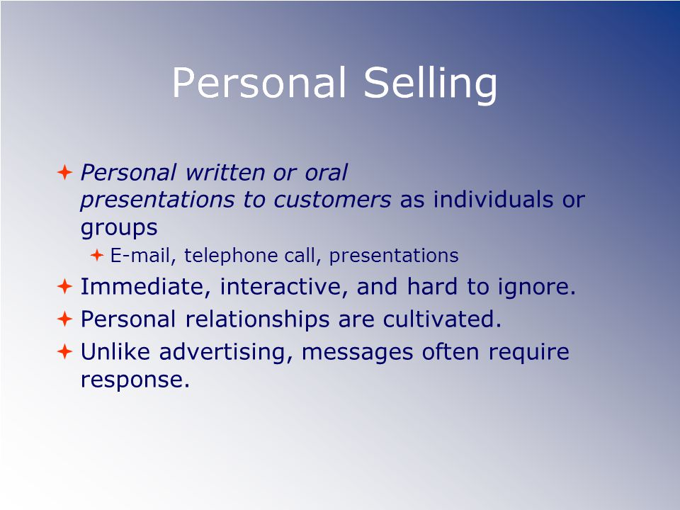 Personal Selling Personal written or oral presentations to customers as individuals or groups.
