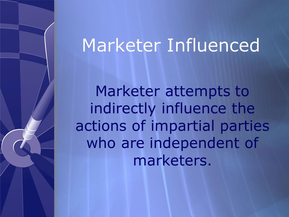 Marketer Influenced Marketer attempts to indirectly influence the actions of impartial parties who are independent of marketers.
