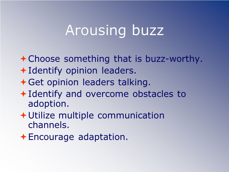 Arousing buzz Choose something that is buzz-worthy.