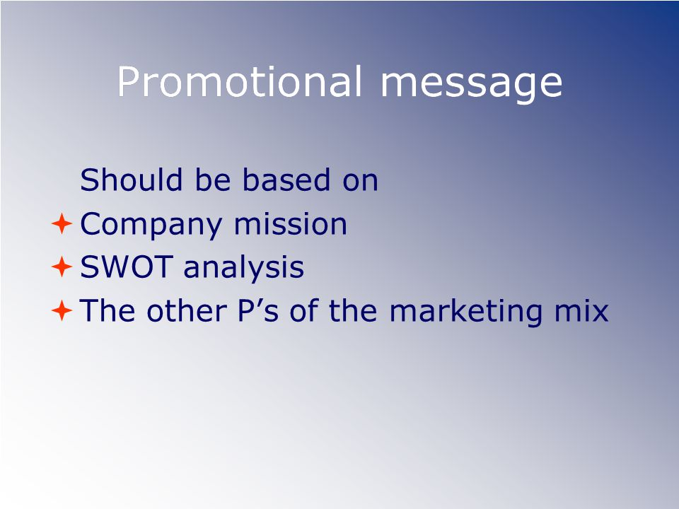 Promotional message Should be based on Company mission SWOT analysis