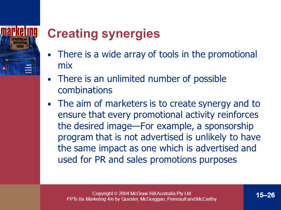Creating synergies There is a wide array of tools in the promotional mix. There is an unlimited number of possible combinations.