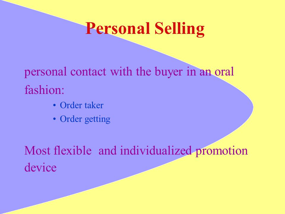 Personal Selling personal contact with the buyer in an oral fashion: