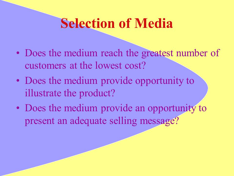 Selection of Media Does the medium reach the greatest number of customers at the lowest cost