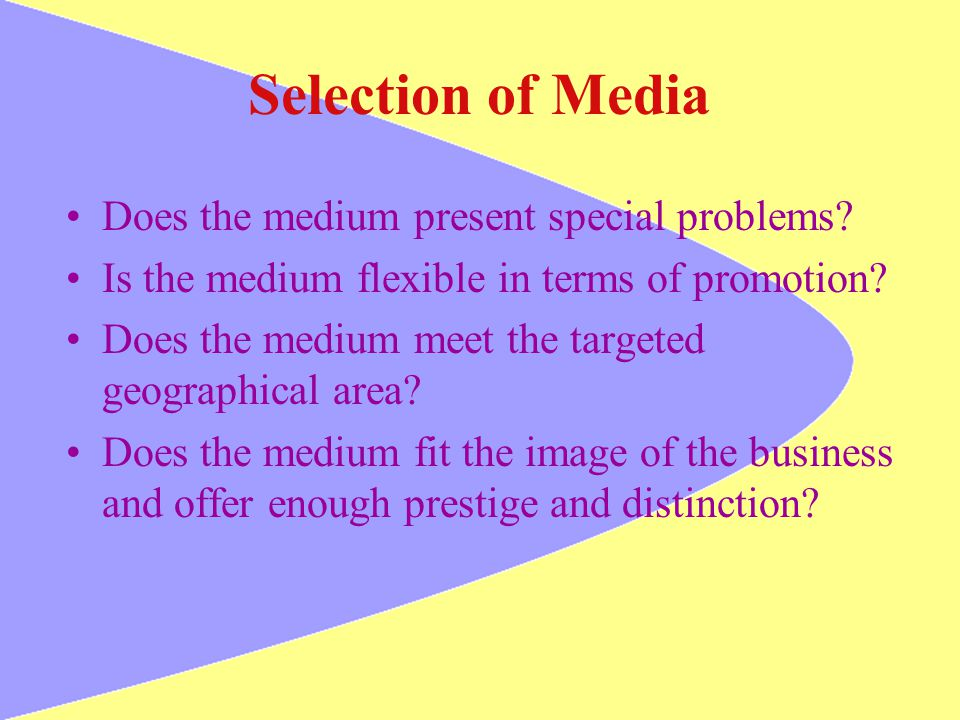 Selection of Media Does the medium present special problems