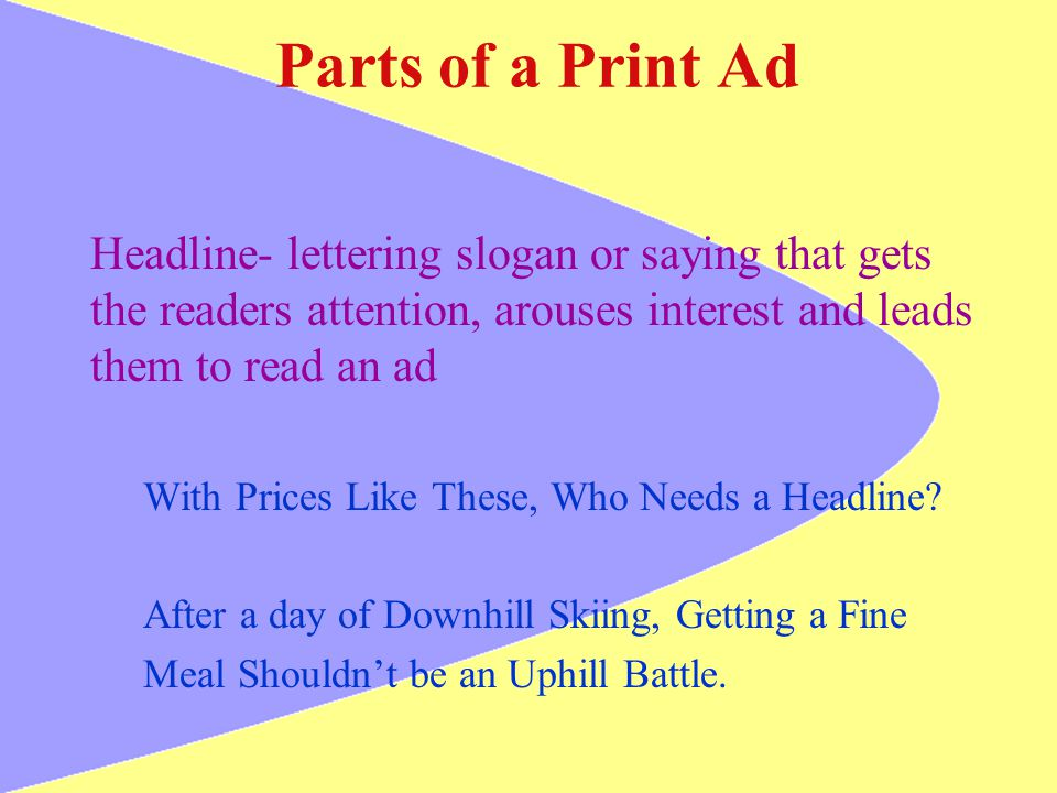 Parts of a Print Ad Headline- lettering slogan or saying that gets