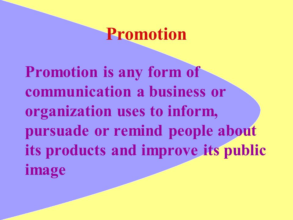 Promotion Promotion is any form of communication a business or