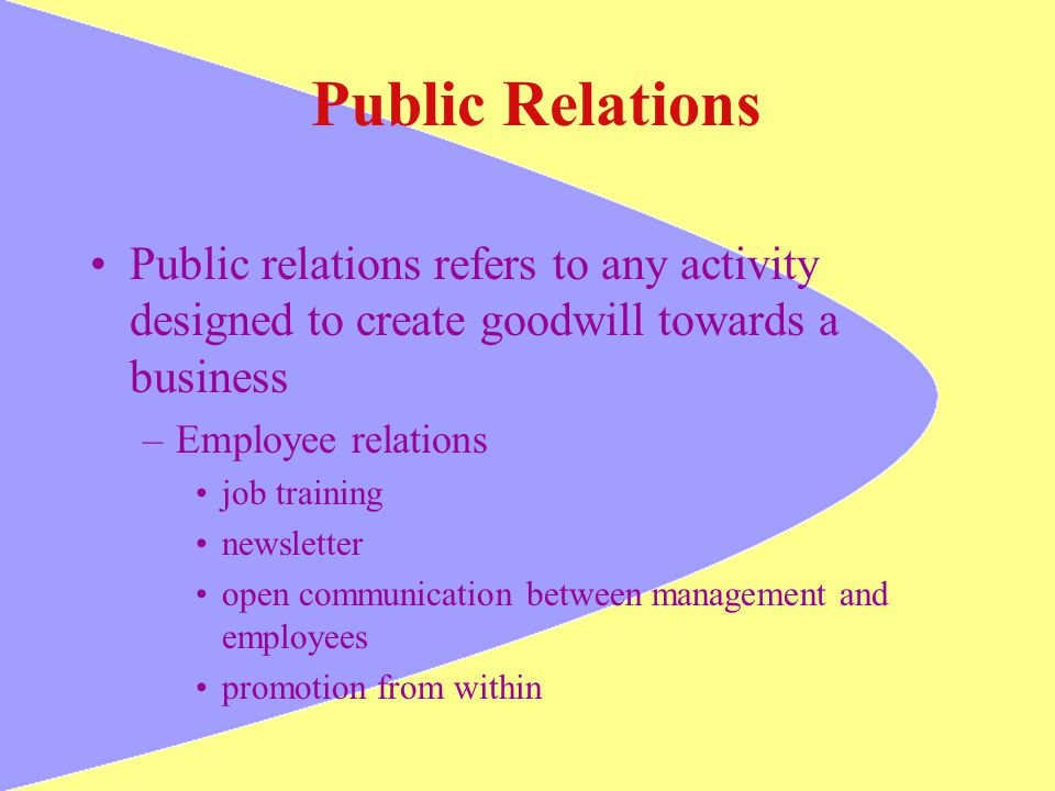 Public Relations Public relations refers to any activity designed to create goodwill towards a business.