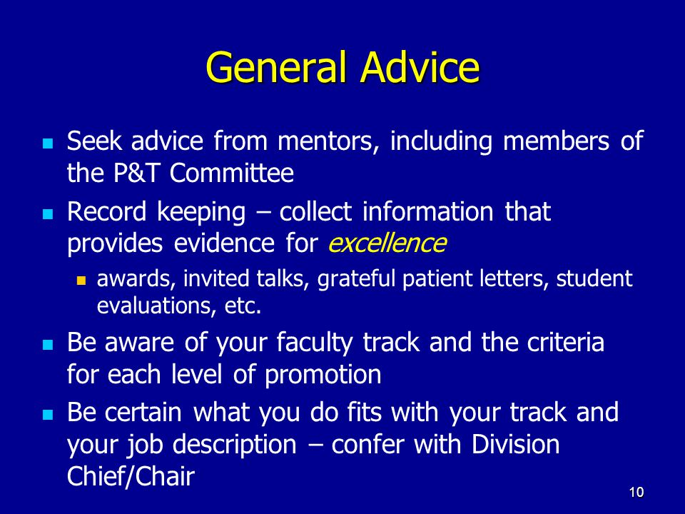 General Advice Seek advice from mentors, including members of the P&T Committee.