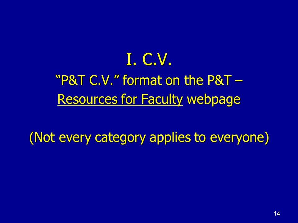 I. C.V. P&T C.V. format on the P&T – Resources for Faculty webpage