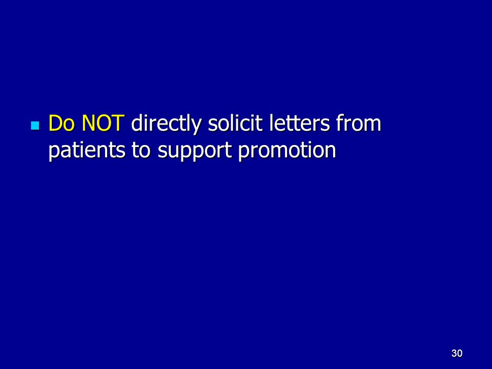 Do NOT directly solicit letters from patients to support promotion