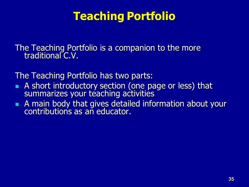 Teaching Portfolio The Teaching Portfolio is a companion to the more traditional C.V. The Teaching Portfolio has two parts: