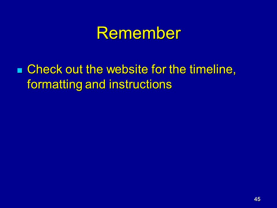 Remember Check out the website for the timeline, formatting and instructions
