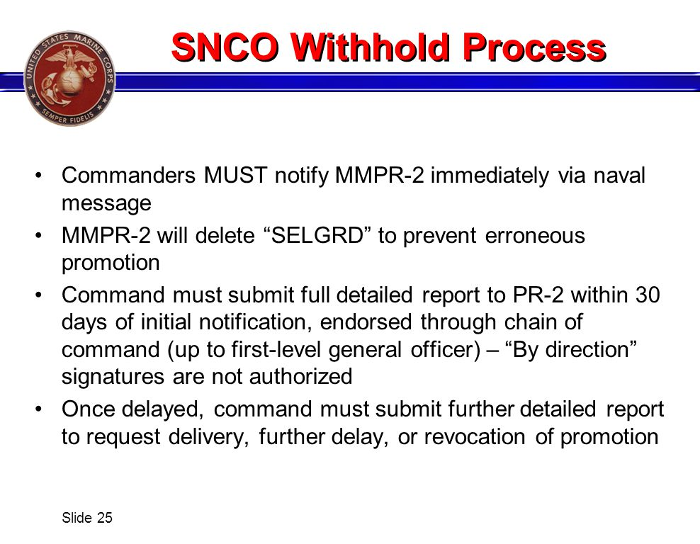 SNCO Withhold Process Commanders MUST notify MMPR-2 immediately via naval message. MMPR-2 will delete SELGRD to prevent erroneous promotion.