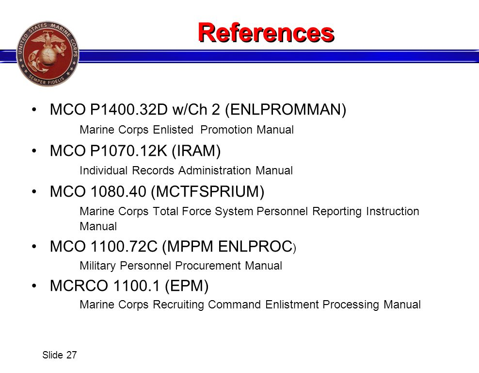 References MCO P1400.32D w/Ch 2 (ENLPROMMAN) Marine Corps Enlisted Promotion Manual.