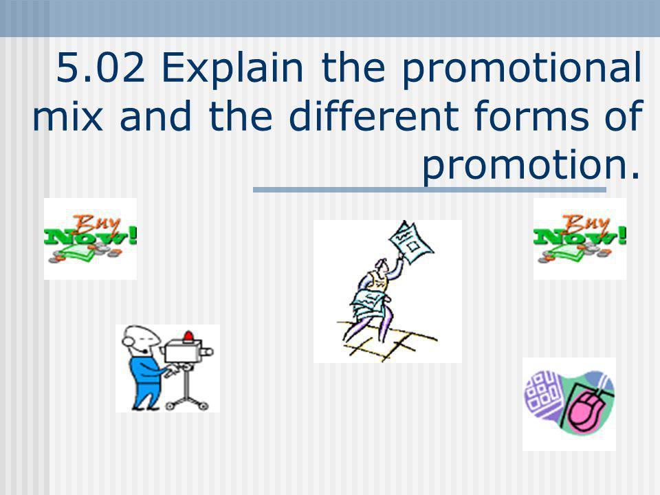 5.02 Explain the promotional mix and the different forms of promotion.