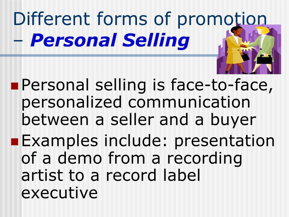 Different forms of promotion – Personal Selling