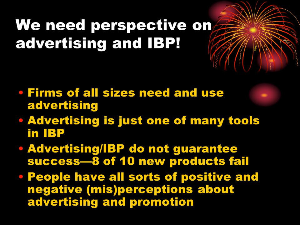 We need perspective on advertising and IBP!