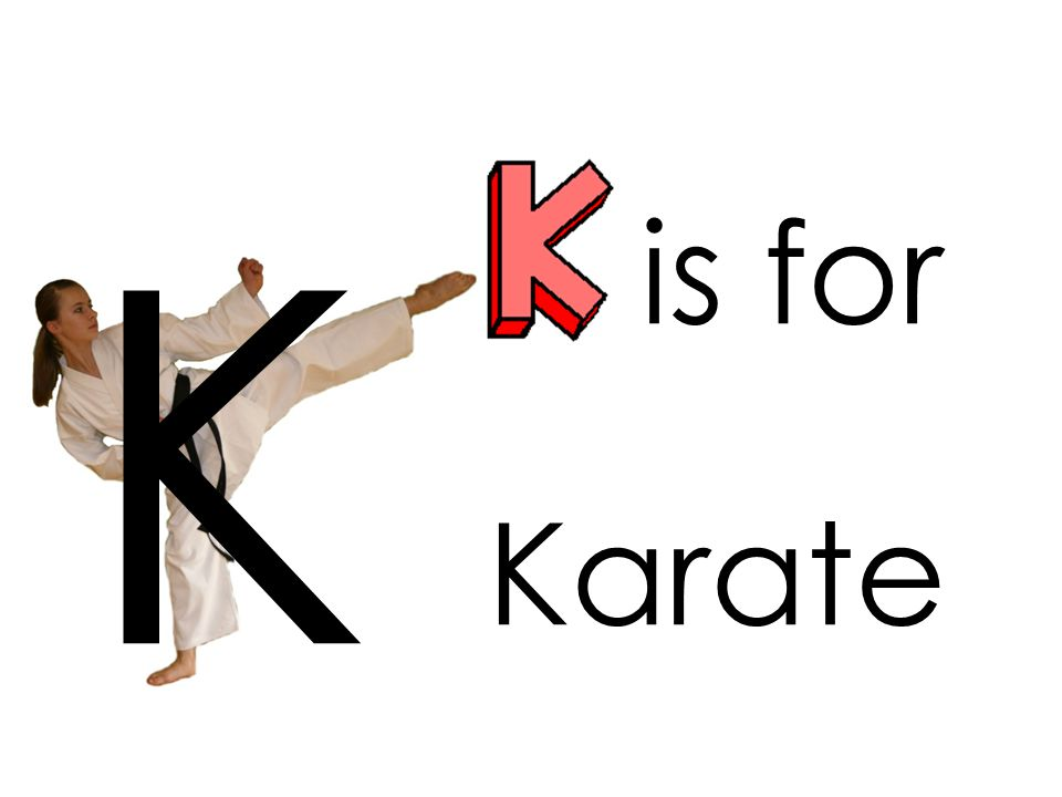 is for K Karate