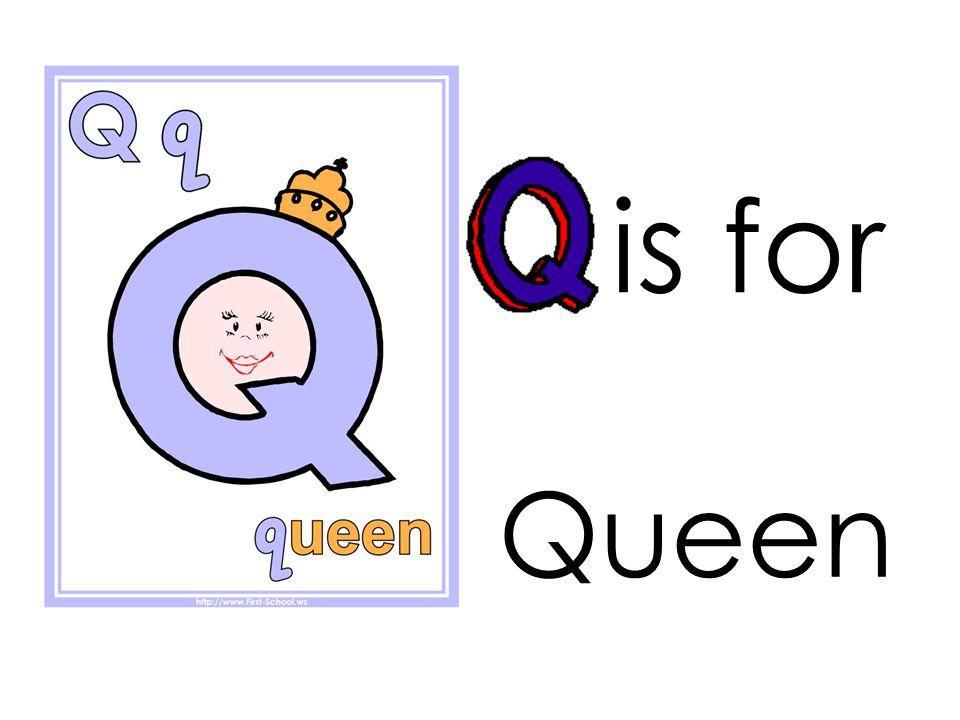 is for Queen