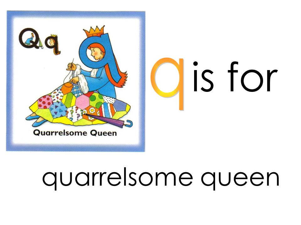 is for q quarrelsome queen