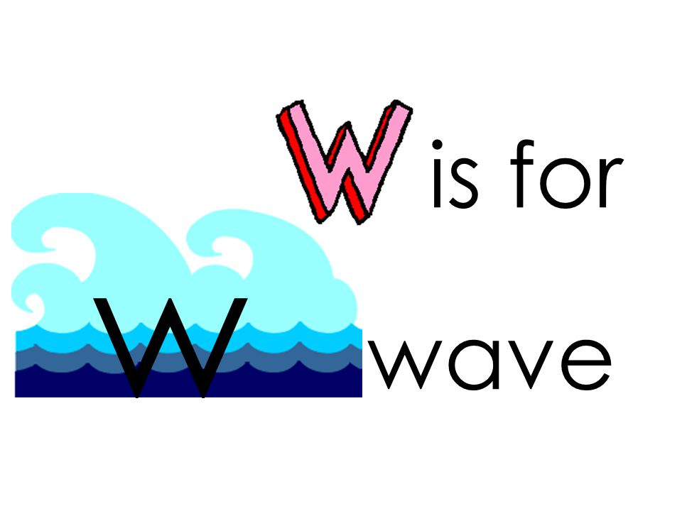 is for w wave
