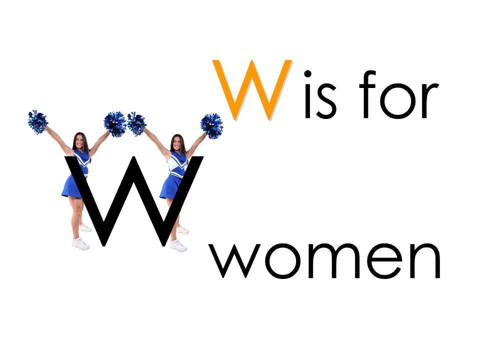 is for w w women