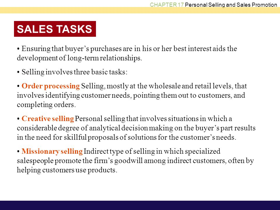 SALES TASKS • Ensuring that buyer's purchases are in his or her best interest aids the development of long-term relationships.