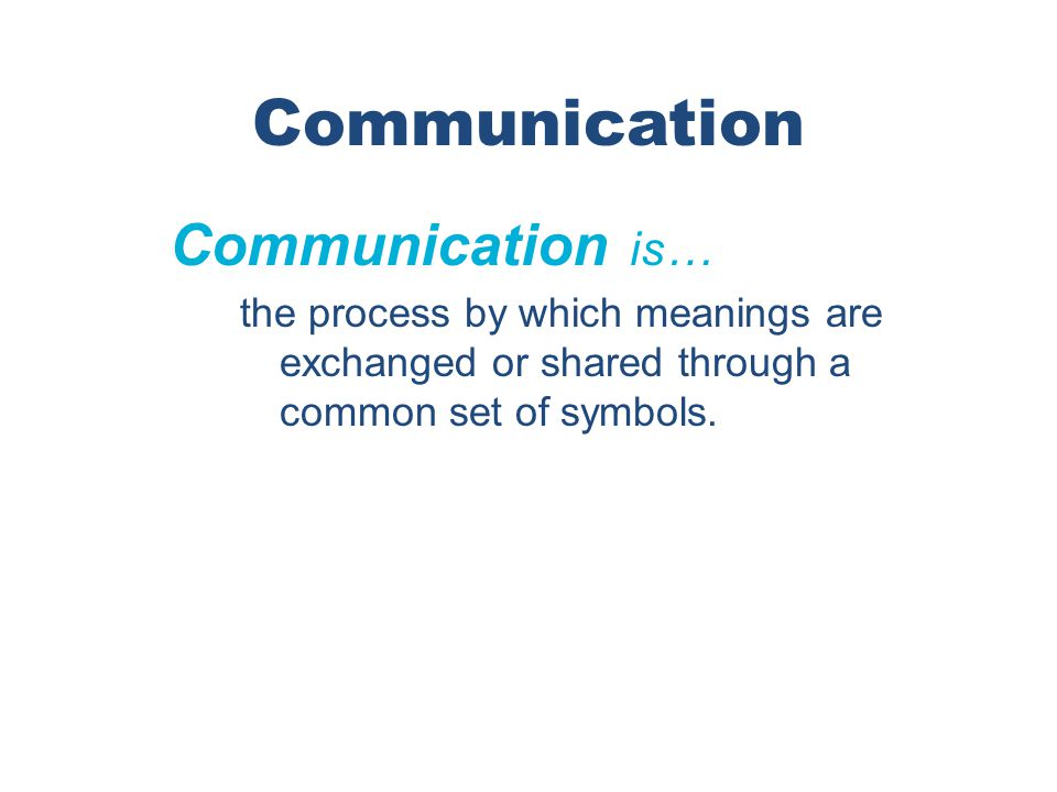 Communication Communication is…