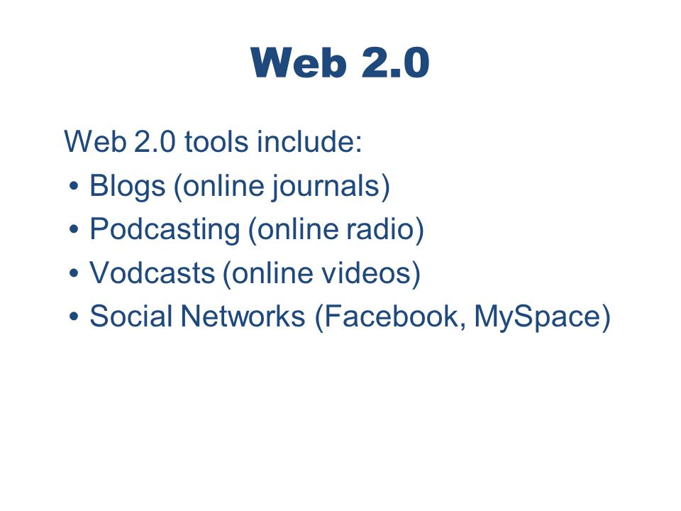 Web 2.0 Web 2.0 tools include: Blogs (online journals)
