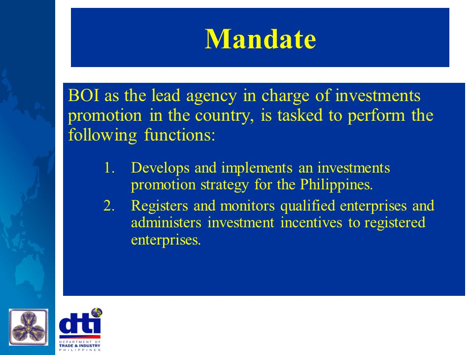 Mandate BOI as the lead agency in charge of investments promotion in the country, is tasked to perform the following functions: