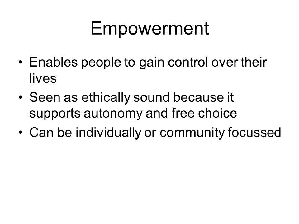 Empowerment Enables people to gain control over their lives