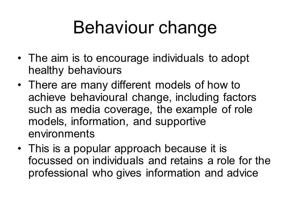 Behaviour change The aim is to encourage individuals to adopt healthy behaviours.