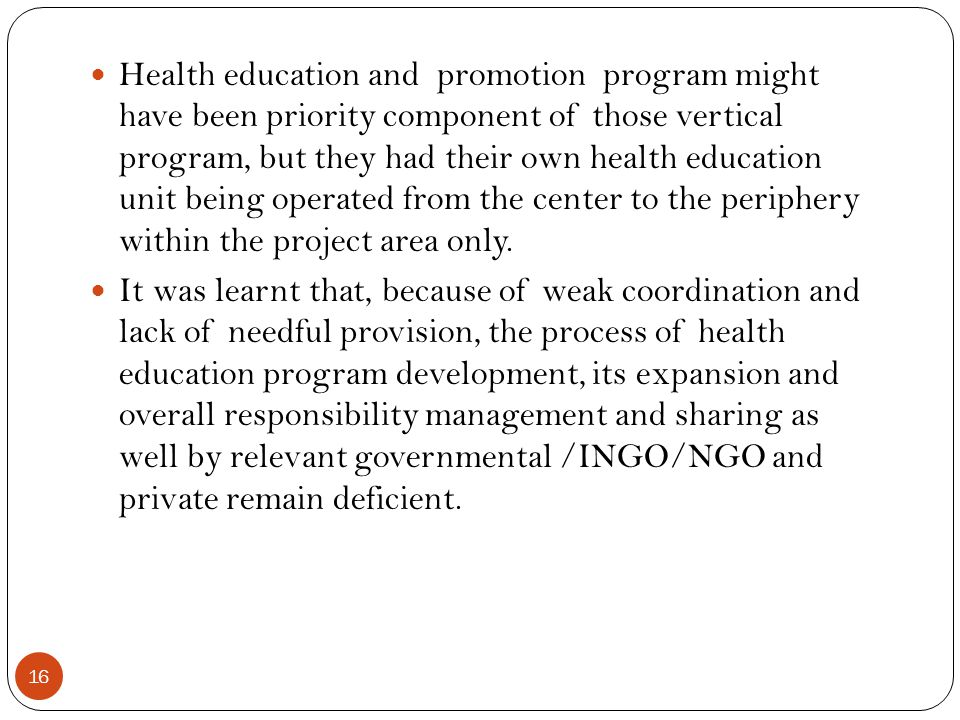 Health education and promotion program might have been priority component of those vertical program, but they had their own health education unit being operated from the center to the periphery within the project area only.