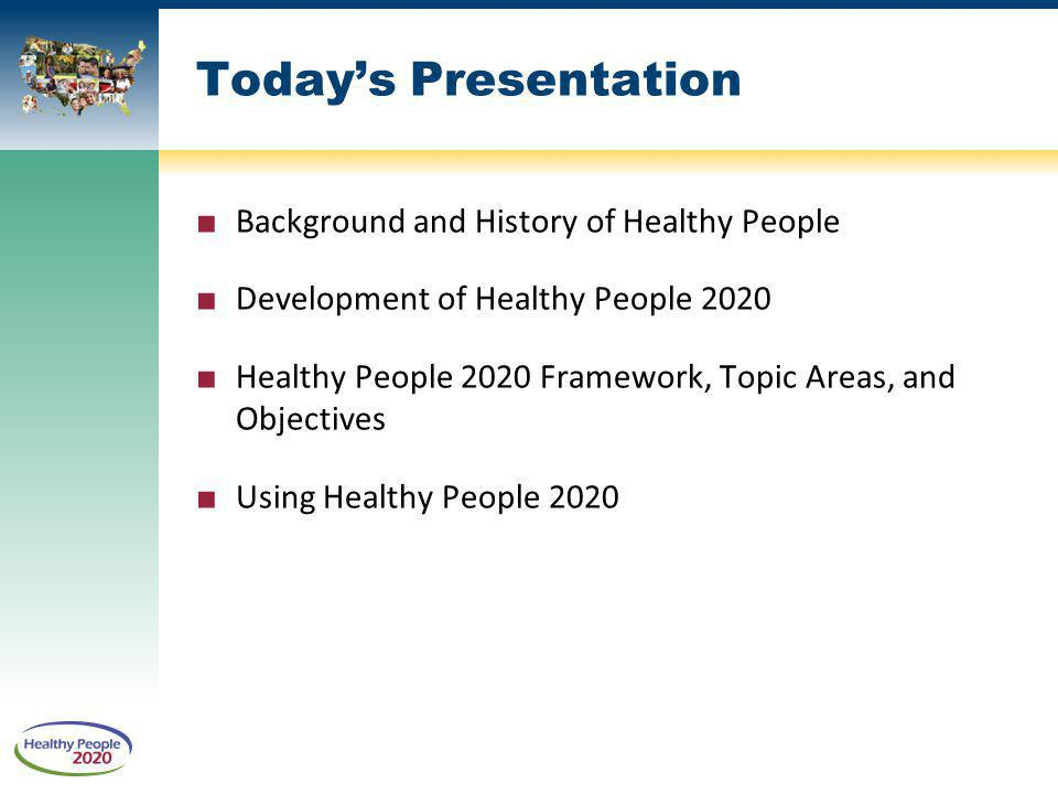 Today's Presentation Background and History of Healthy People
