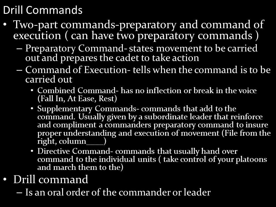 Drill Commands Two-part commands-preparatory and command of execution ( can have two preparatory commands )