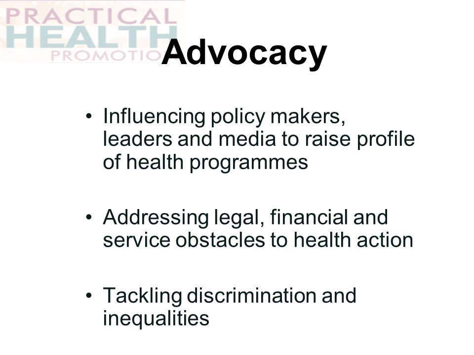 Advocacy Influencing policy makers, leaders and media to raise profile of health programmes.
