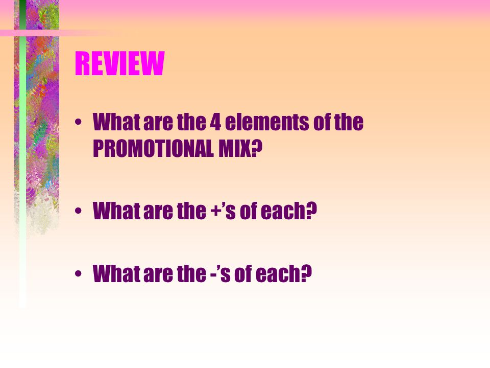 REVIEW What are the 4 elements of the PROMOTIONAL MIX