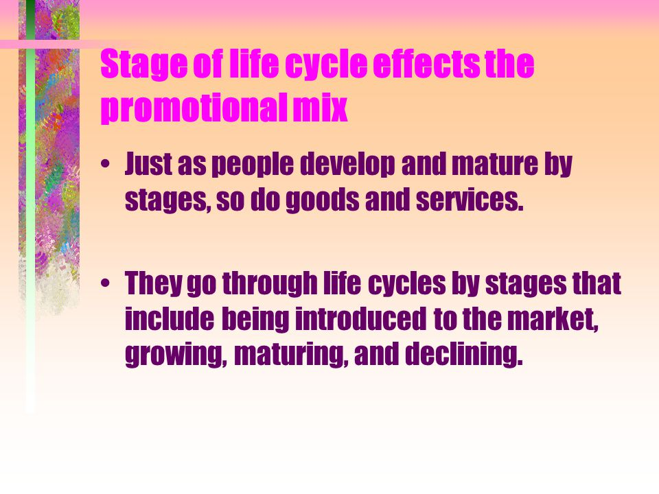 Stage of life cycle effects the promotional mix