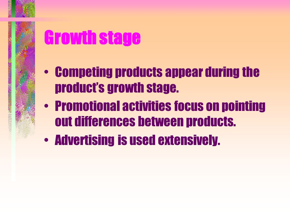 Growth stage Competing products appear during the product's growth stage. Promotional activities focus on pointing out differences between products.