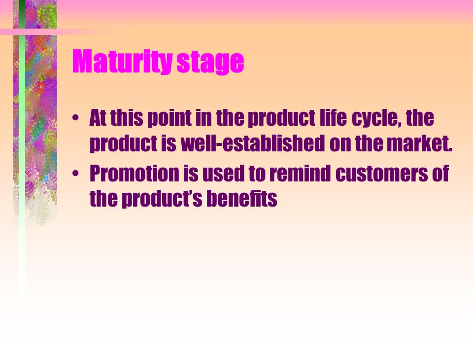 Maturity stage At this point in the product life cycle, the product is well-established on the market.