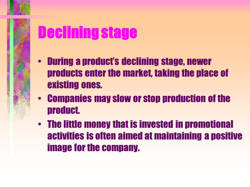 Declining stage During a product's declining stage, newer products enter the market, taking the place of existing ones.