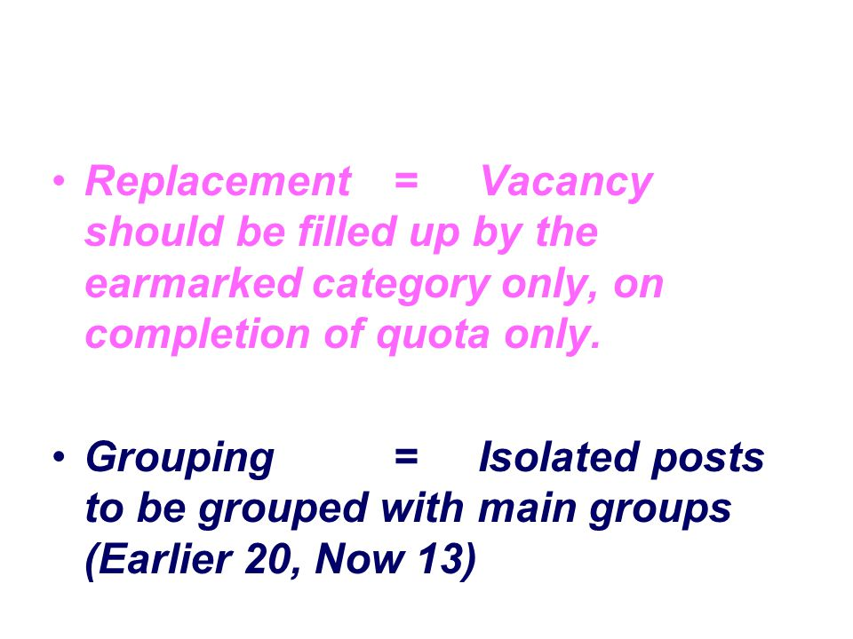Replacement = Vacancy should be filled up by the earmarked category only, on completion of quota only.