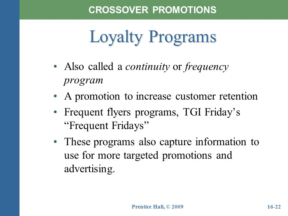 Loyalty Programs Also called a continuity or frequency program